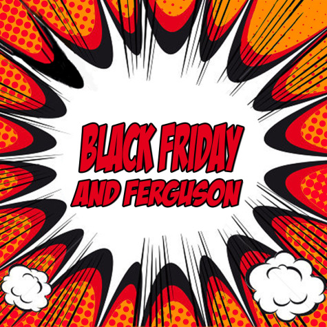 Black Friday and Ferguson