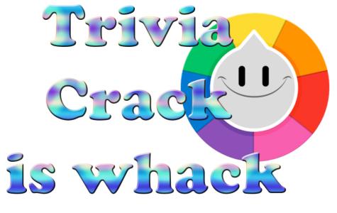 Trivia Crack is whack