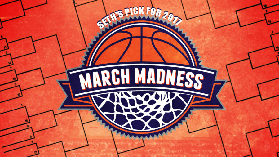 Seth's picks for the 2017 March Madness Bracket